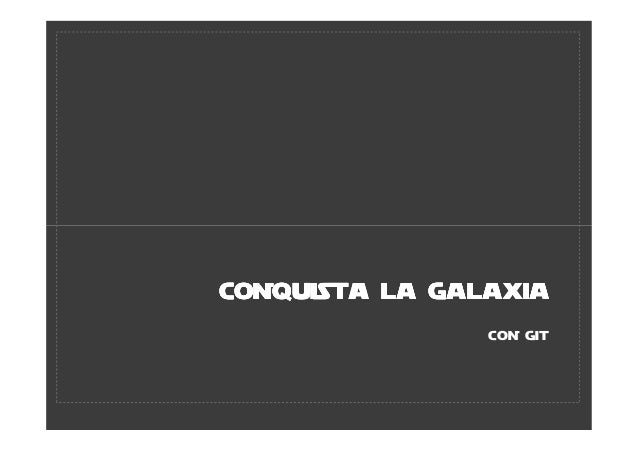 CONQUISTA LA GALAXIA                CON GIT