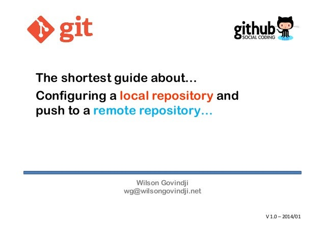 The shortest guide about… Configuring a local repository and push to a remote repository…  Wilson Govindji wg@wilsongovind...