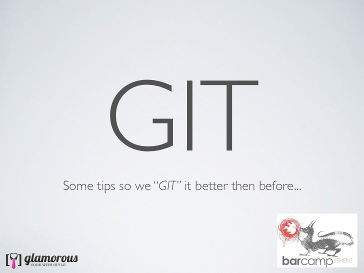 "GITSome tips so we ""GIT"" it better then before..."