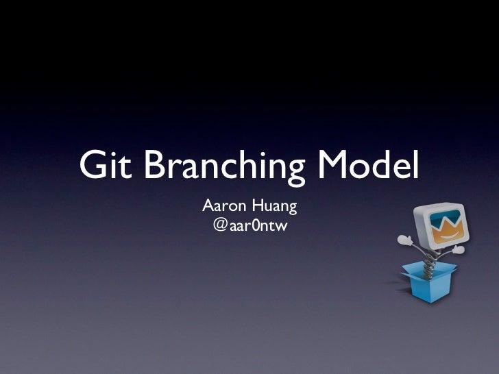 Git Branching Model      Aaron Huang       @aar0ntw
