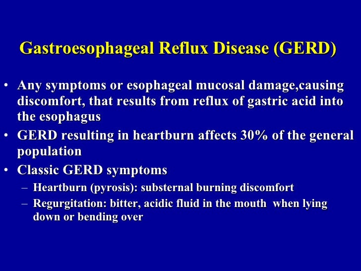 Gastroesophageal Reflux Disease (GERD)   <ul><li>Any symptoms or esophageal mucosal damage,causing discomfort, that result...