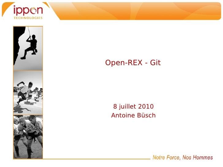 Open-REX - Git 8 juillet 2010 Antoine Büsch