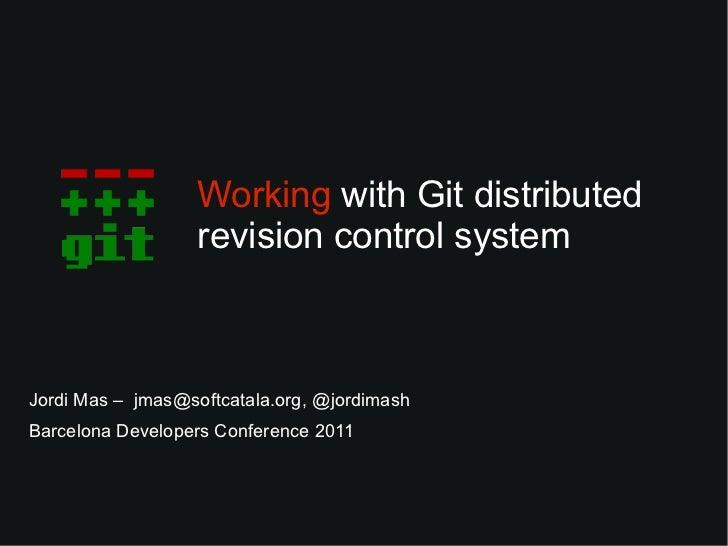 Working with Git distributed                   revision control systemJordi Mas – jmas@softcatala.org, @jordimashBarcelona...