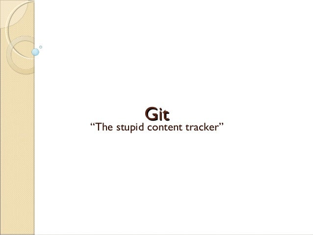 "Git""The stupid content tracker"""
