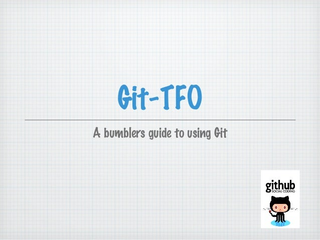 Git-TFO A bumblers guide to using Git