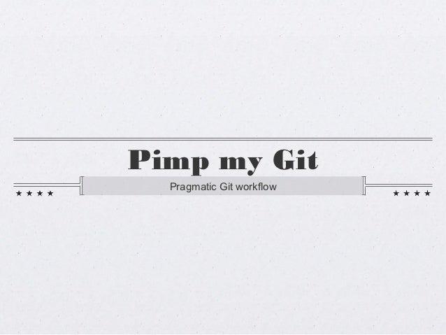 Pimp my Git  Pragmatic Git workflow