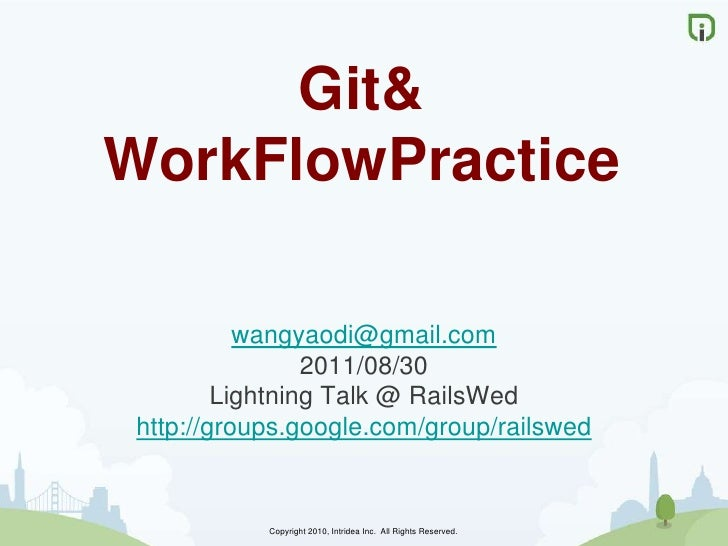 Git & WorkFlowPractice<br />wangyaodi@gmail.com<br />2011/08/30<br />Lightning Talk @ RailsWed<br />http://groups.google.c...