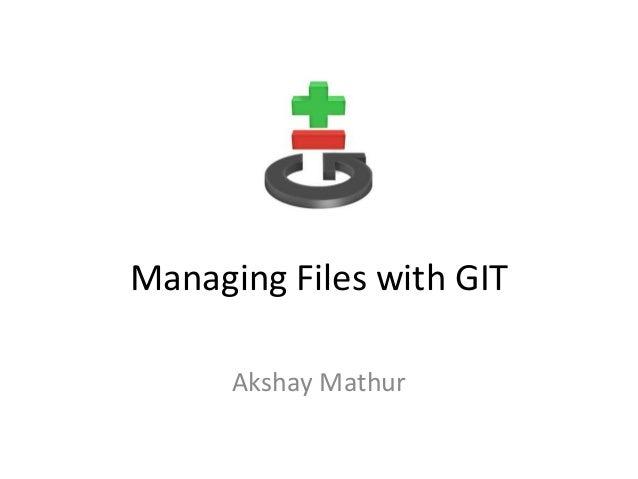 Managing Files with GIT Akshay Mathur