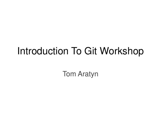 Introduction To Git Workshop Tom Aratyn