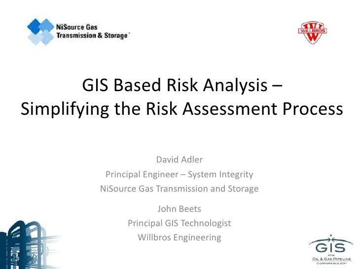 GIS Based Risk Analysis –Simplifying the Risk Assessment Process                       David Adler          Principal Engi...