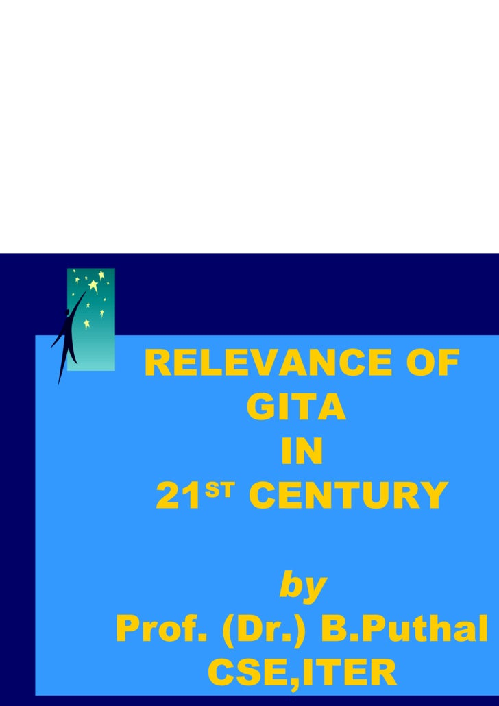 RELEVANCE OF  GITA  IN 21 ST  CENTURY by Prof. (Dr.) B.Puthal CSE,ITER