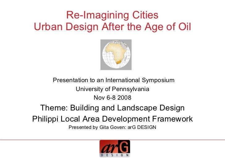 Re-Imagining Cities Urban Design After the Age of Oil <ul><li>Presentation to an International Symposium </li></ul><ul><li...