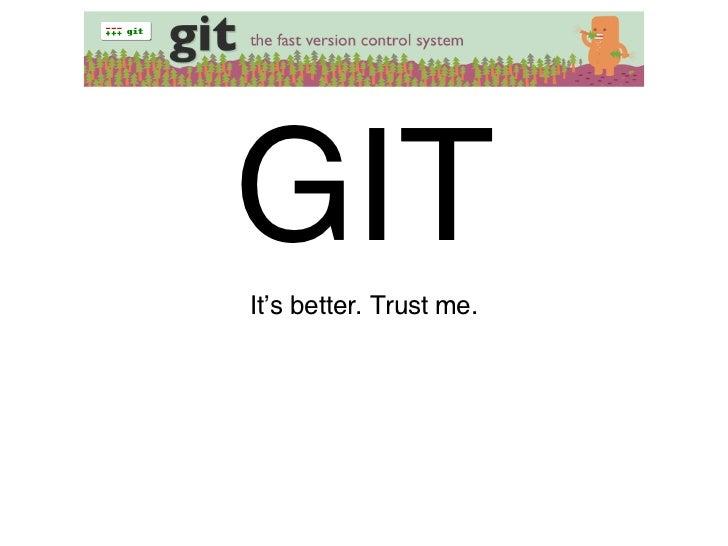 Git: It's Better. Trust Me.