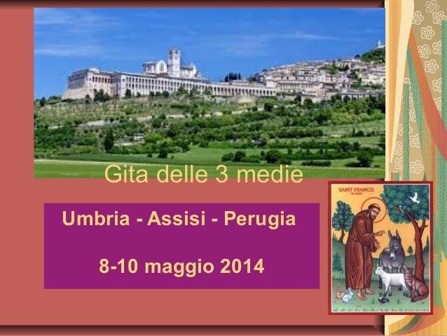 Gita delle 3 medie Umbria - Assisi - Perugia 8-10 maggio 2014