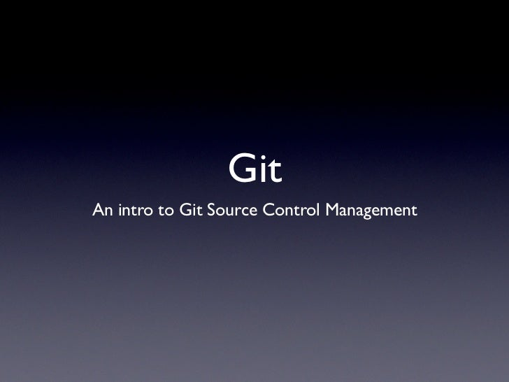 GitAn intro to Git Source Control Management