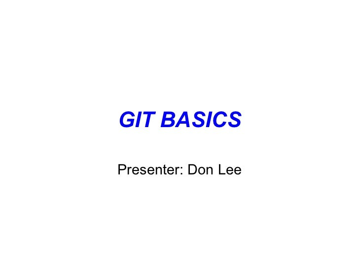 GIT BASICSPresenter: Don Lee
