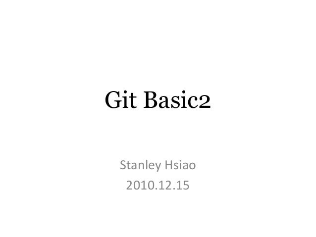 Git Basic2 Stanley Hsiao  2010.12.15