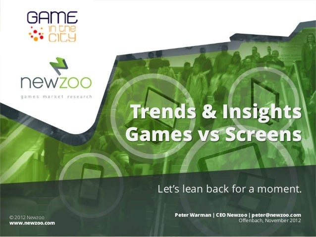 Trends & Insights                 Games vs Screens                    Let's lean back for a moment.                       ...