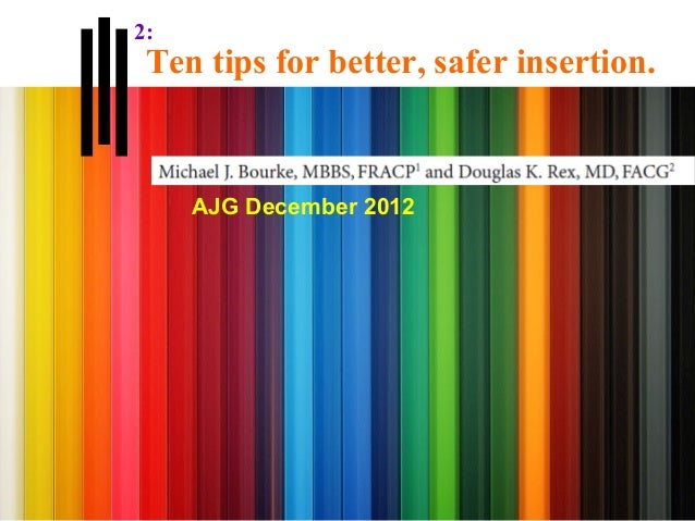 2: Ten tips for better, safer insertion.     AJG December 2012