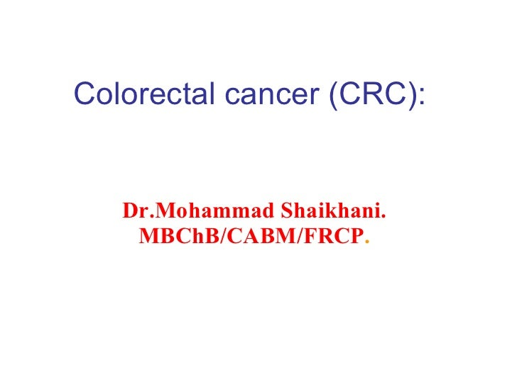 Colorectal cancer (CRC): Dr.Mohammad Shaikhani. MBChB/CABM/FRCP .