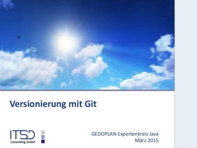 GEDOPLAN Expertenkreis Java März 2015 Versionierung mit Git