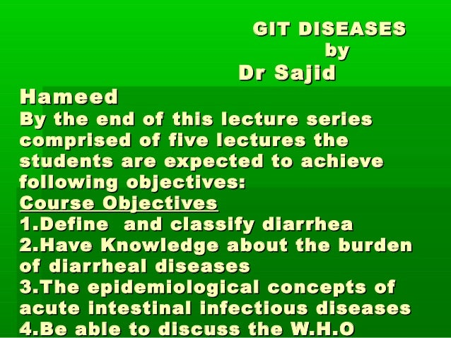 GIT DISEASES                           by                    Dr SajidHameedBy the end of this lecture seriescomprised of f...