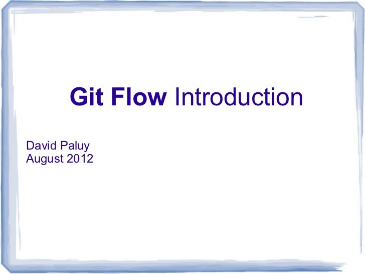 Git Flow IntroductionDavid PaluyAugust 2012