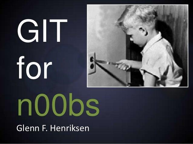 GITforn00bsGlenn F. Henriksen
