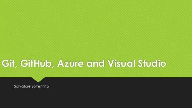 Git, GitHub, Azure and Visual Studio Salvatore Sorrentino