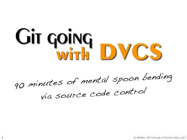 Git going                        DVCS              with                                 n bending                     ment...