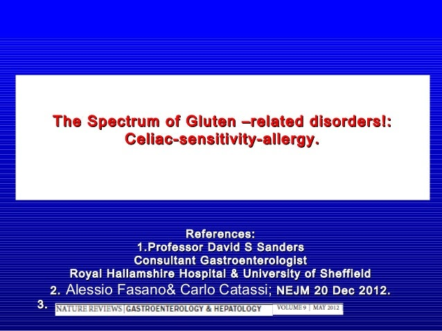 The Spectrum of Gluten –related disorders!:             Celiac-sensitivity-allergy.                           References: ...