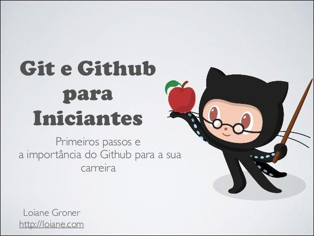 Git e Github para Iniciantes Primeiros passos e  a importância do Github para a sua carreira  Loiane Groner  http://loia...