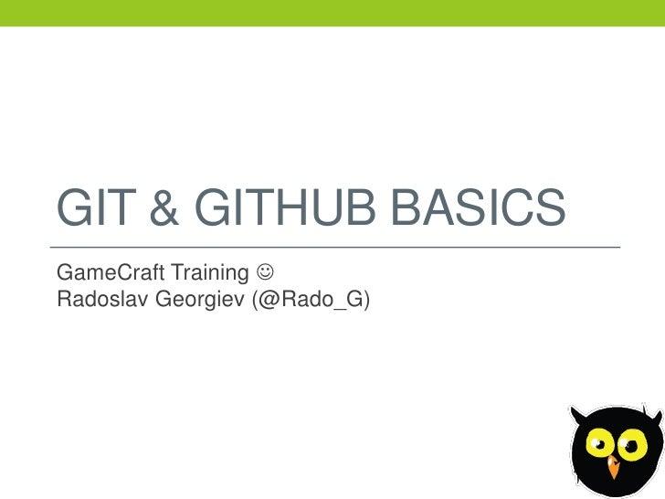 GIT & GITHUB BASICSGameCraft Training Radoslav Georgiev (@Rado_G)
