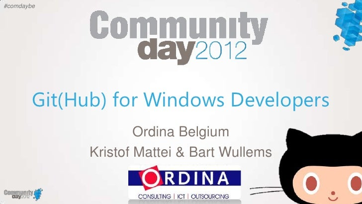 #comdaybe        Git(Hub) for Windows Developers                     Ordina Belgium             Kristof Mattei & Bart Wull...