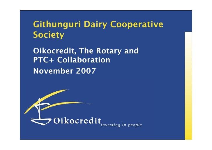 Githunguri Dairy Cooperative Society Oikocredit, The Rotary and PTC+ Collaboration November 2007