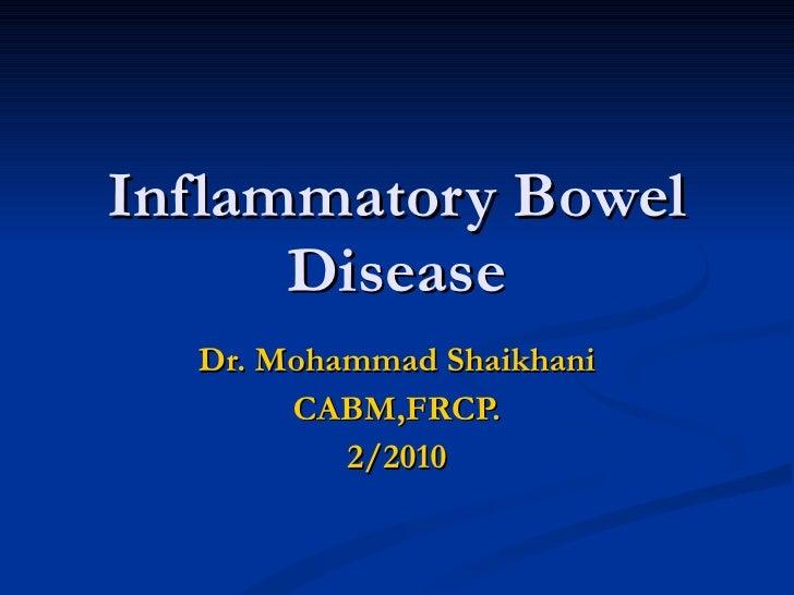 Inflammatory Bowel Disease Dr. Mohammad Shaikhani CABM,FRCP. 2/2010