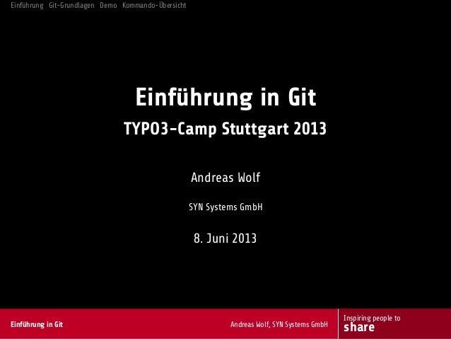 Einführung Git-Grundlagen Demo Kommando-ÜbersichtEinführung in GitTYPO3-Camp Stuttgart 2013Andreas WolfSYN Systems GmbH8. ...