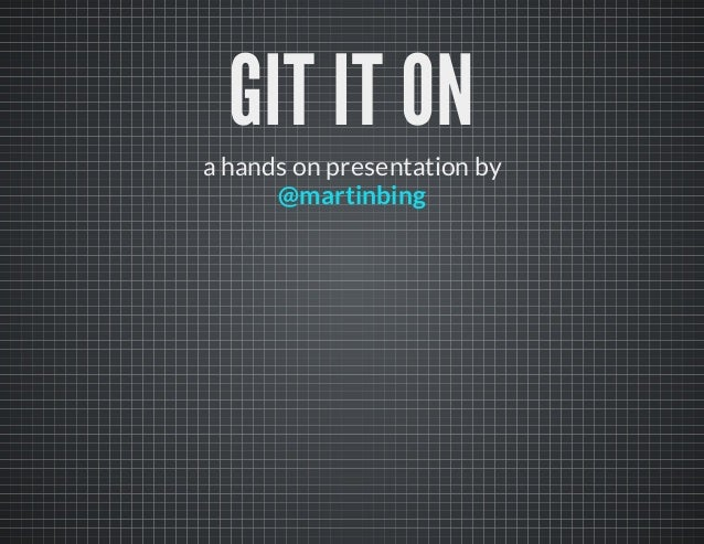 GIT IT ONa hands on presentation by@martinbing