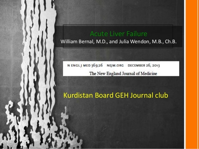 Acute Liver Failure William Bernal, M.D., and Julia Wendon, M.B., Ch.B.  Kurdistan Board GEH Journal club