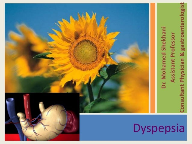 Dyspepsia  Dr. Mohamed Shekhani Assistant Professor Consultant Physician & gastroenterologist