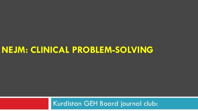 NEJM: CLINICAL PROBLEM-SOLVING Kurdistan GEH Board journal club: