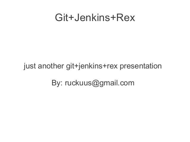 Git+jenkins+rex presentation