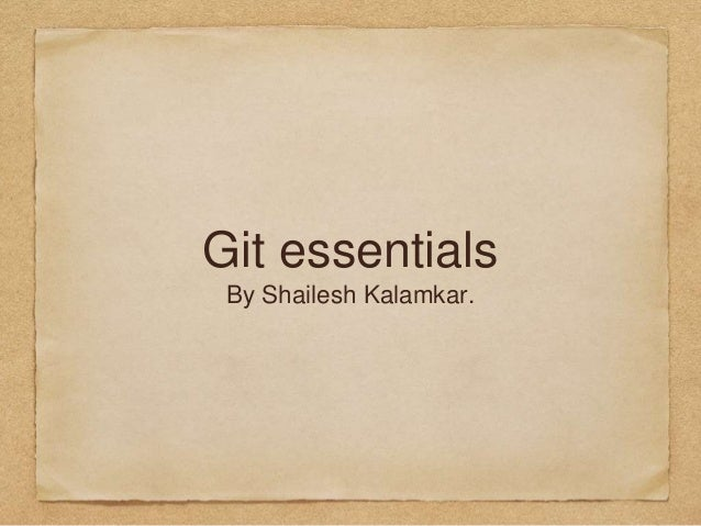 Git essentials By Shailesh Kalamkar.