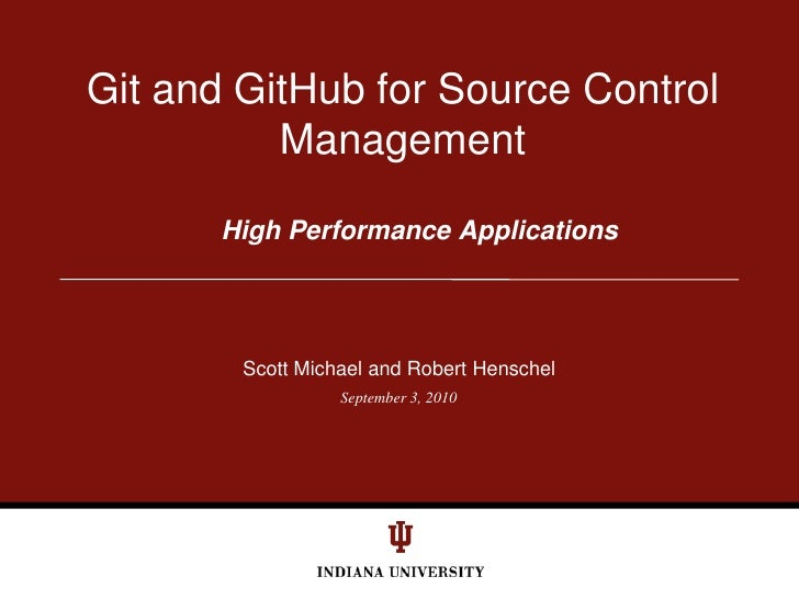 September 3, 2010<br />Git and GitHub for Source Control Management<br />High Performance Applications<br />Scott Michael ...