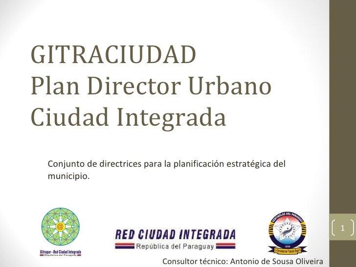 GITRACIUDAD Plan Director Urbano Ciudad Integrada Conjunto de directrices para la planificación estratégica del municipio....