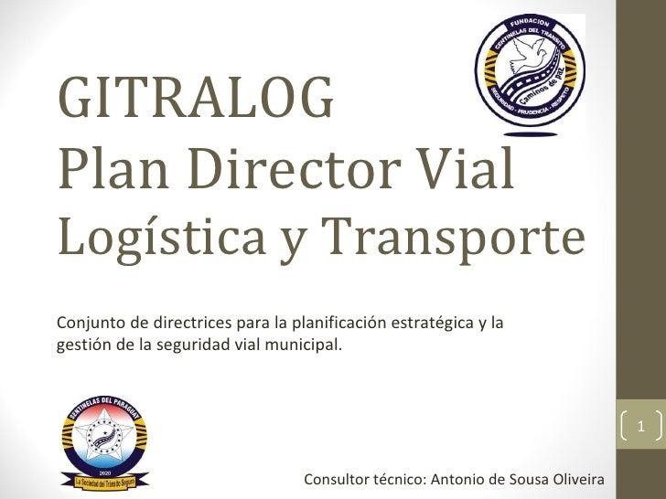 GITRALOG Plan Director Vial Logística y Transporte Conjunto de directrices para la planificación estratégica y la gestión ...
