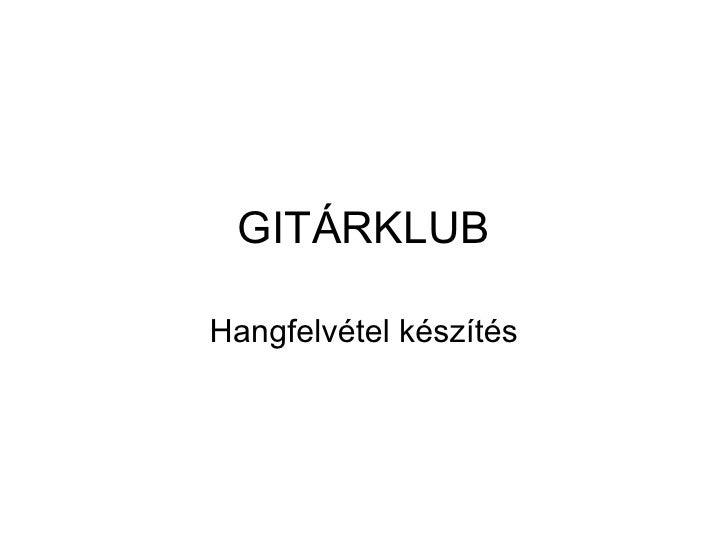 GITÁRKLUB Hangfelvétel készítés