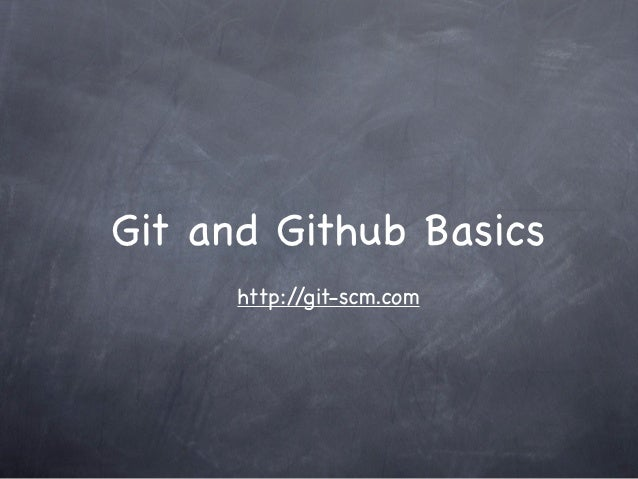 Git and Github Basics      http://git-scm.com