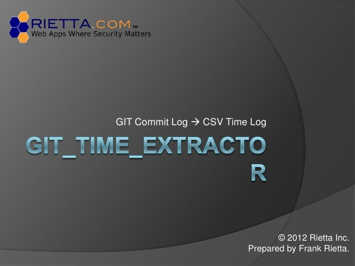 GIT Commit Log  CSV Time Log                                © 2012 Rietta Inc.                         Prepared by Frank ...