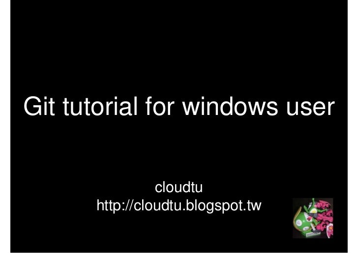 Git tutorial for windows user                cloudtu      http://cloudtu.blogspot.tw